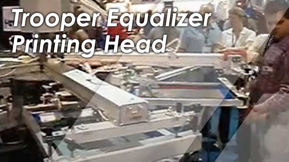 Trooper Equalizer Screen Printing Head